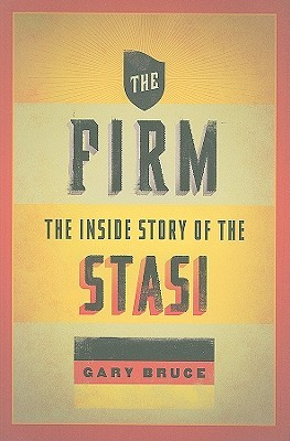 The Firm: The Inside Story of the Stasi