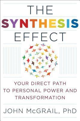 The Synthesis Effect: Your Direct Path to Personal Power and Transformation