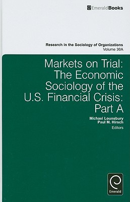 Markets on Trial: The Economic Sociology of the U.S. Financial Crisis: Part a