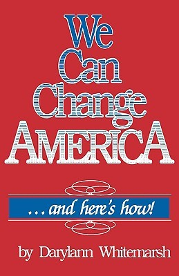 We Can Change America . . . and Here's How!