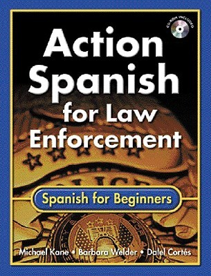 Action Spanish for Law Enforcement: Spanish for Beginners (Bk W/CD) [With Disk]