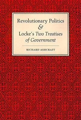 Revolutionary Politics and Locke's Two Treatises of Government