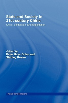 State And Society In 21st Century China: Crisis, Contention, And Legitimation