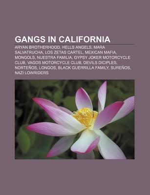 Gangs in California: Aryan Brotherhood, Hells Angels, Mara Salvatrucha, Los Zetas Cartel, Mexican Mafia, Mongols, Nuestra Familia