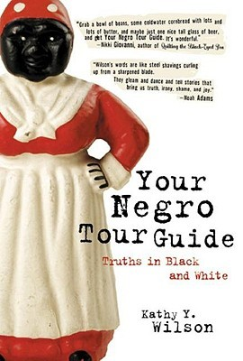 Your Negro Tour Guide by Kathy Y. Wilson