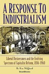 A Response to Industrialism: Liberal Businessmen and the Evolving Spectrum of Capitalist Reform, 1886-1960