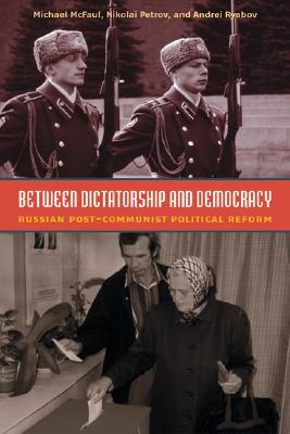 Between Dictatorship and Democracy by Michael McFaul