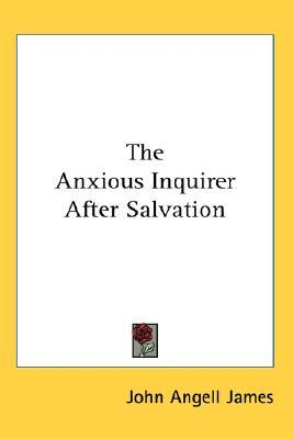 The Anxious Inquirer After Salvation by John Angell James