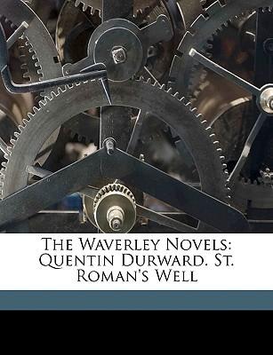 The Waverley Novels: Quentin Durward. St. Roman's Well