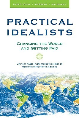 Practical Idealists: Changing the World and Getting Paid (Studies in Global Equity)