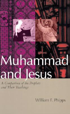 Muhammad and Jesus: A Comparison of the Prophets and Their Teachings