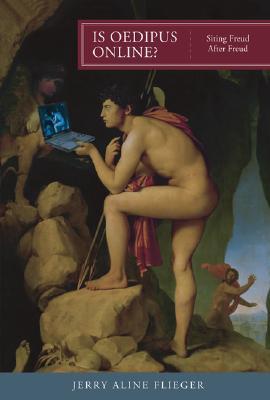 Is Oedipus Online?: Siting Freud After Freud