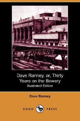 Dave Ranney, Or, Thirty Years on the Bowery (Illustrated Edition) (Dodo Press)