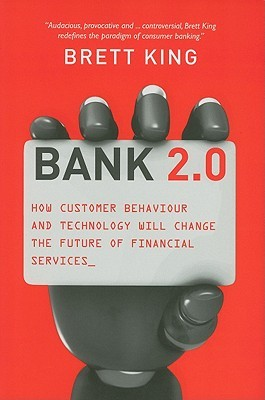 Bank 2.0: How Customer Behavior and Technology Will Change the Future of Financial Services