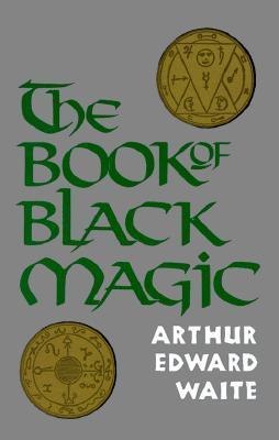 The Book of Black Magic by Arthur Edward Waite