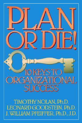 Plan or Die!: 101 Keys to Organizational Success