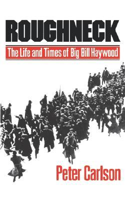 Roughneck: The Life and Times of Big Bill Haywood