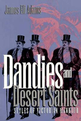 Dandies and Desert Saints: Styles of Victorian Masculinity.