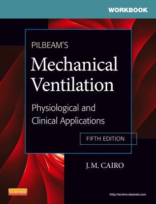 Pilbeam's Mechanical Ventilation: Physiological and Clinical Applications--Workbook