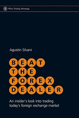 Beat the Forex Dealer by Agustin Silvani