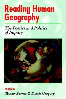 Reading Human Geography: The Poetics And Politics Of Inquiry