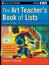 The Art Teacher's Book of Lists, Grades K-12 by Helen D. Hume