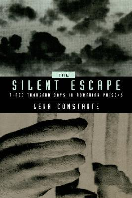 The Silent Escape: Three Thousand Days in Romanian Prisons
