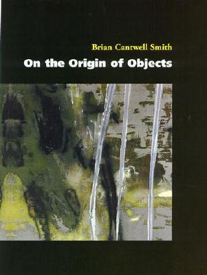 On the Origin of Objects by Brian Cantwell Smith