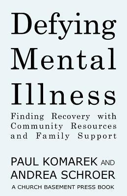 Defying Mental Illness by Paul Komarek