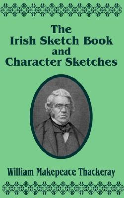 The Irish Sketch Book & Character Sketches