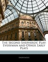 The Second Shepherds' Play: Everyman and Other Early Plays