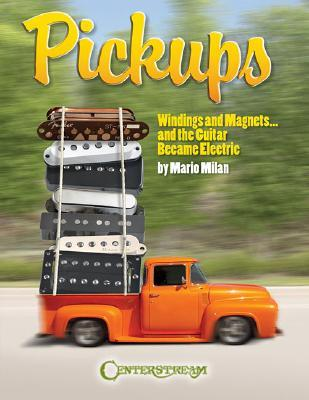 Pickups: Windings and Magnets... and the Guitar Became Electric by ...