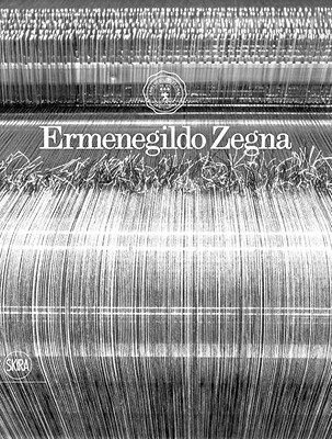 Ermenegildo Zegna : an enduring passion for fabrics, innovation, quality and style