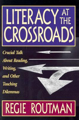 Literacy at the Crossroads by Regie Routman