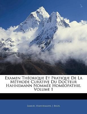 Examen Théorique Et Pratique de La Méthode Curative Du Docteur Hahnemann Nommée Homéopathie, Volume 1