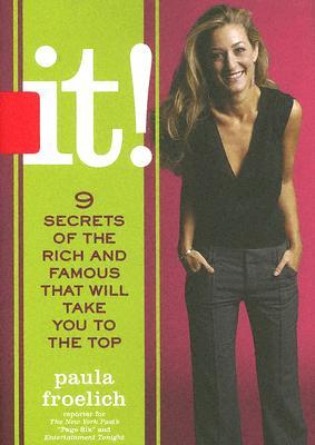 It!: 9 Secrets of the Rich and Famous That'll Take You to the Top