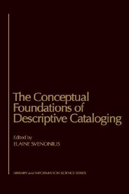 The Conceptual Foundations of Descriptive Cataloging by Elaine Svenonius