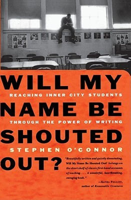 Will My Name Be Shouted Out by Stephen O'Connor