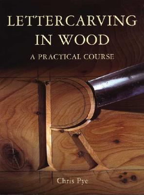 Lettercarving in wood a practical course by chris pye
