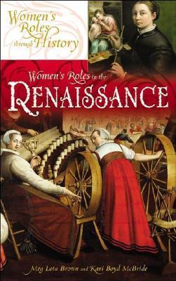 Women's Roles in the Renaissance by Kari Boyd McBride