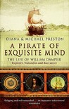 A Pirate Of Exquisite Mind: The Life Of William Dampier: Explorer, Naturalist And Buccaneer