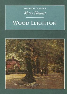 Wood Leighton or a Year in the Country (Nonsuch Classics)