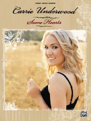 Carrie Underwood -- Some Hearts: Piano/Vocal/Chords by Carrie Underwood