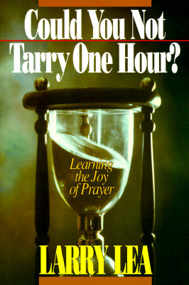 Could You Not Tarry One Hour: Learning the Joy of Prayer