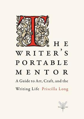 Ebook The Writer's Portable Mentor: A Guide to Art, Craft, and the Writing Life by Priscilla Long PDF!