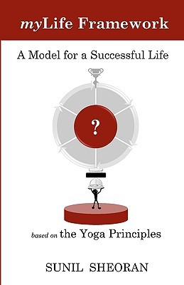 Mylife Framework: A Model For A Successful Life Based On The Yoga Principles