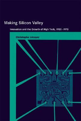 making-silicon-valley-innovation-and-the-growth-of-high-tech-1930-1970