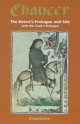 The Reeve's Prologue and Tale with the Cook's Prologue and the Fragment of His Tale