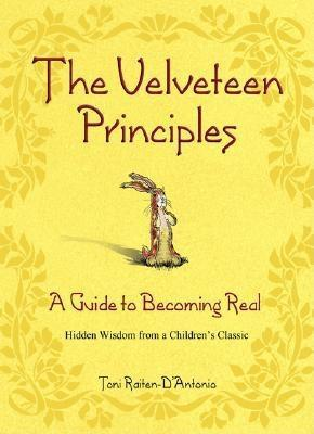 The Velveteen Principles: A Guide to Becoming Real; Hidden Wisdom from a Children's Classic