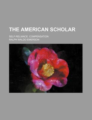 the american scholar self reliance compensation by ralph waldo 7943881